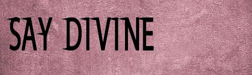Say Divine